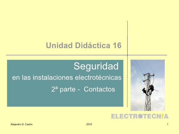 Unidad Didáctica 16 Seguridad  en las instalaciones electrotécnicas 2ª parte -  Contactos