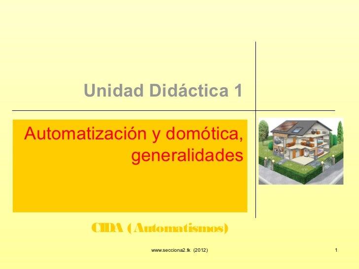 Unidad Didáctica 1Automatización y domótica,            generalidades       CIDA (Automatismos)               www.secciona...
