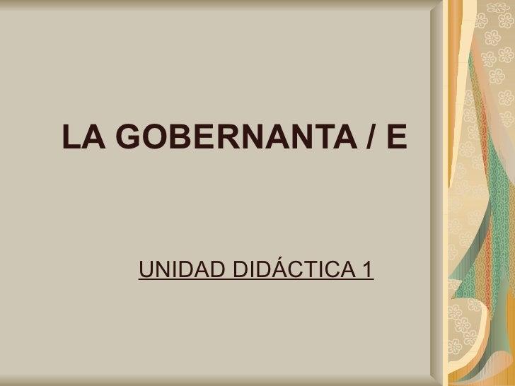 LA GOBERNANTA / E   UNIDAD DIDÁCTICA 1