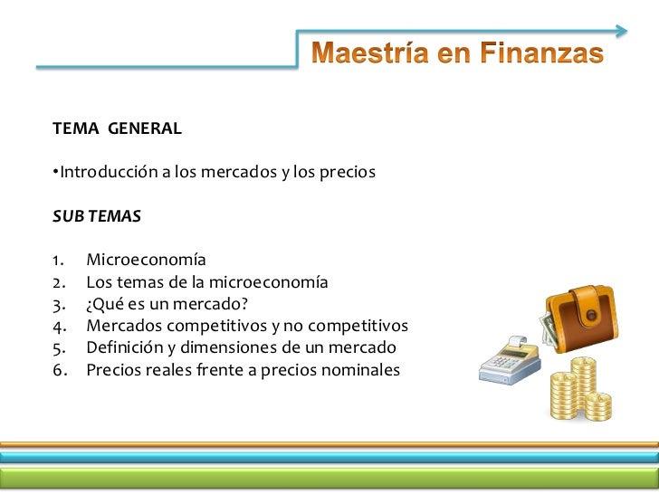 TEMA GENERAL•Introducción a los mercados y los preciosSUB TEMAS1.   Microeconomía2.   Los temas de la microeconomía3.   ¿Q...