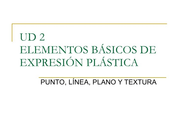 UD 2 ELEMENTOS BÁSICOS DE EXPRESIÓN PLÁSTICA PUNTO, LÍNEA, PLANO Y TEXTURA