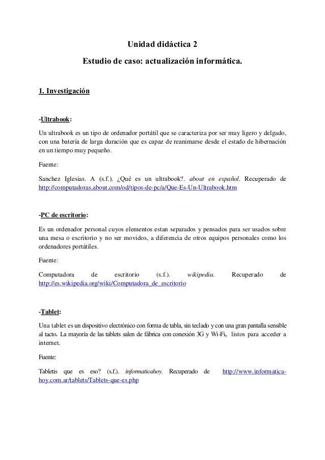 Unidad didáctica 2  Estudio de caso: actualización informática.  1. Investigación  -Ultrabook:  Un ultrabook es un tipo de...