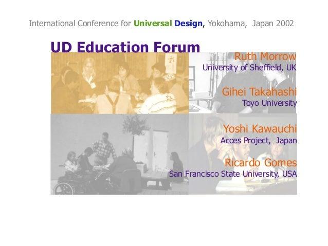 UD Education ForumRicardo GomesSan Francisco State University, USARuth MorrowUniversity of Sheffield, UKYoshi KawauchiAcce...