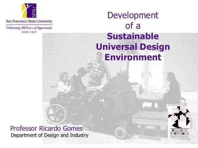 Developmentof aSustainableUniversal DesignEnvironmentProfessor Ricardo GomesDepartment of Design and Industry