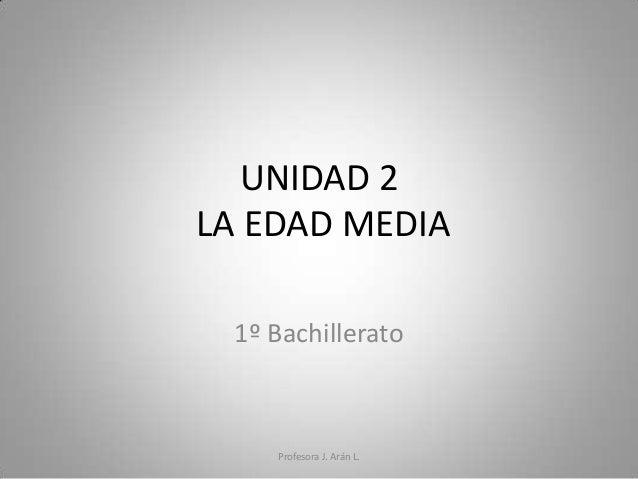 UNIDAD 2LA EDAD MEDIA 1º Bachillerato    Profesora J. Arán L.