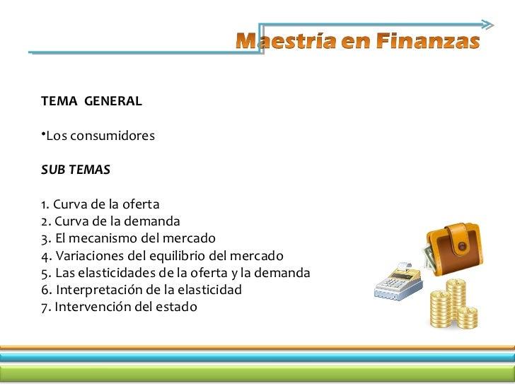 TEMA GENERAL•Los consumidoresSUB TEMAS1. Curva de la oferta2. Curva de la demanda3. El mecanismo del mercado4. Variacione...