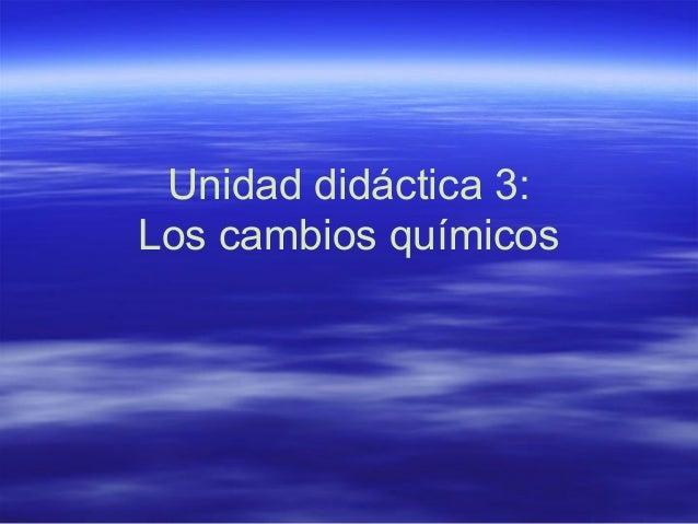 Unidad didáctica 3:Los cambios químicos
