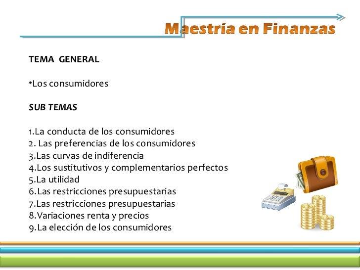 TEMA GENERAL•Los consumidoresSUB TEMAS1.La conducta de los consumidores2. Las preferencias de los consumidores3.Las curva...