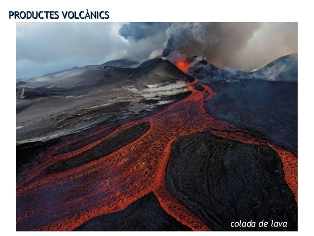 PRODUCTES VOLCÀNICSPRODUCTES VOLCÀNICS colada de lava