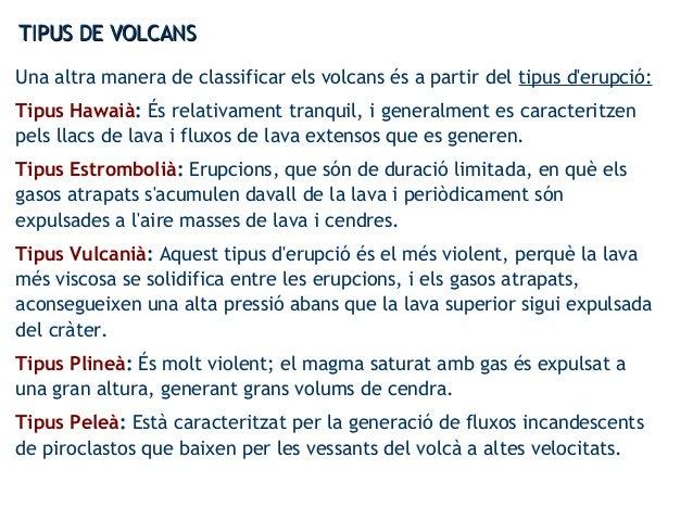 TIPUS DE VOLCANSTIPUS DE VOLCANS Una altra manera de classificar els volcans és a partir del tipus d'erupció: Tipus Hawaià...
