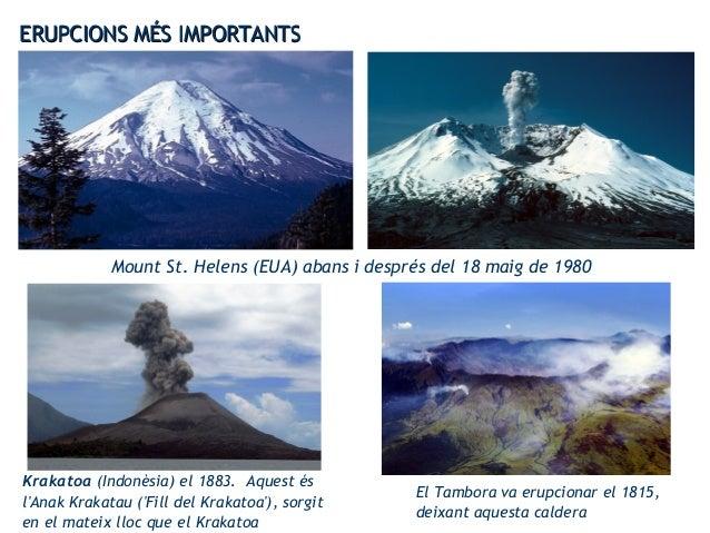 ERUPCIONS MÉS IMPORTANTSERUPCIONS MÉS IMPORTANTS Mount St. Helens (EUA) abans i després del 18 maig de 1980 Krakatoa (Indo...