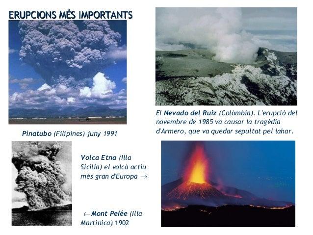 ERUPCIONS MÉS IMPORTANTSERUPCIONS MÉS IMPORTANTS Pinatubo (Filipines) juny 1991 El Nevado del Ruiz (Colòmbia). L'erupció d...