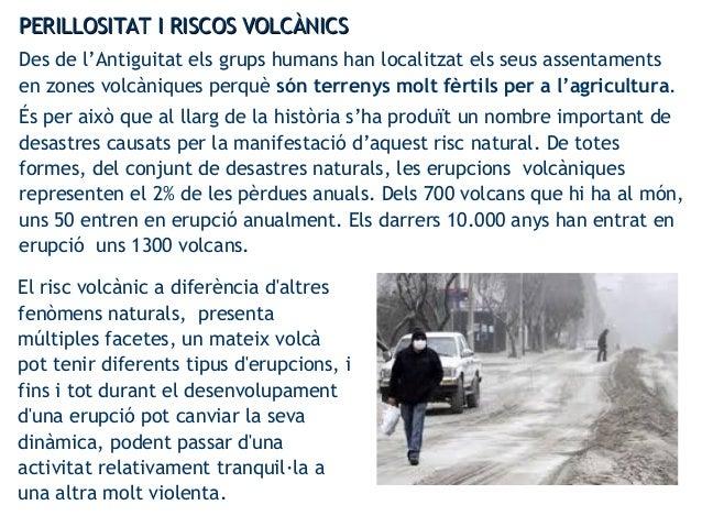 PERILLOSITAT I RISCOS VOLCÀNICSPERILLOSITAT I RISCOS VOLCÀNICS Des de l'Antiguitat els grups humans han localitzat els seu...