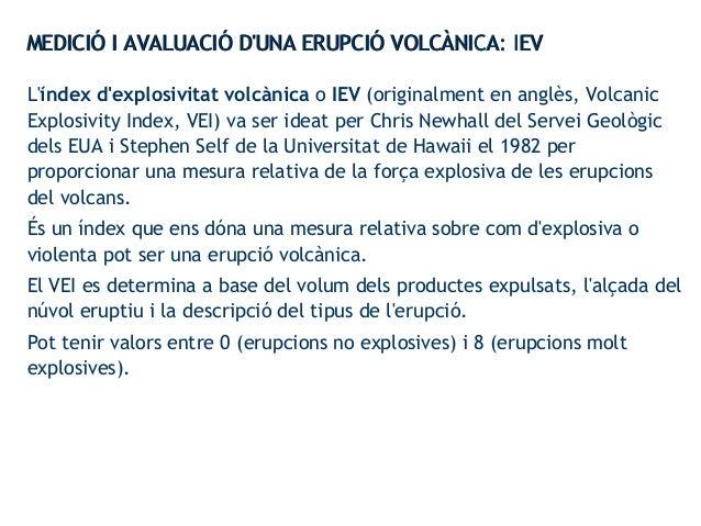 L'índex d'explosivitat volcànica o IEV (originalment en anglès, Volcanic Explosivity Index, VEI) va ser ideat per Chris Ne...