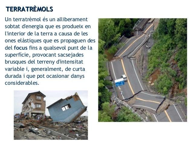 Un terratrèmol és un alliberament sobtat d'energia que es produeix en l'interior de la terra a causa de les ones elàstique...
