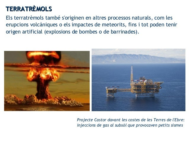 Els terratrèmols també s'originen en altres processos naturals, com les erupcions volcàniques o els impactes de meteorits,...