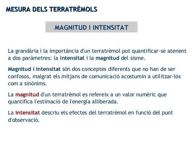 MESURA DELS TERRATRÈMOLSMESURA DELS TERRATRÈMOLS MAGNITUD I INTENSITAT La grandària i la importància d'un terratrèmol pot ...