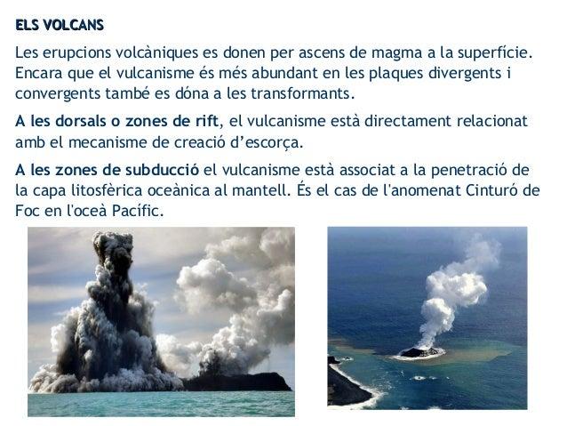 ELS VOLCANSELS VOLCANS Les erupcions volcàniques es donen per ascens de magma a la superfície. Encara que el vulcanisme és...
