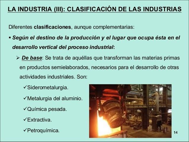 18 LA INDUSTRIA (III): CLASIFICACIÓN DE LAS INDUSTRIAS § Según la proporción en que los factores de producción entran en j...