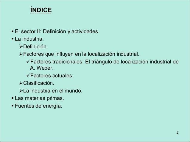2 ÍNDICE § El sector II: Definición y actividades. § La industria. ØDefinición. ØFactores que influyen en la localización ...