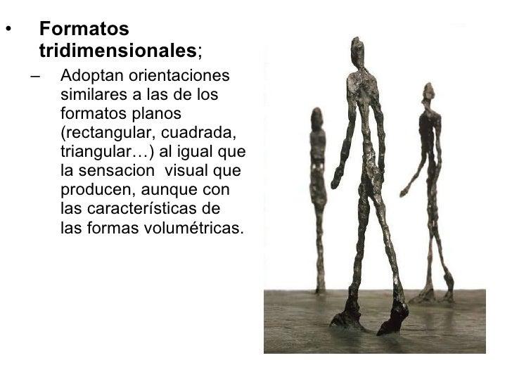 <ul><li>Formatos tridimensionales ;  </li></ul><ul><ul><li>Adoptan orientaciones similares a las de los formatos planos (r...