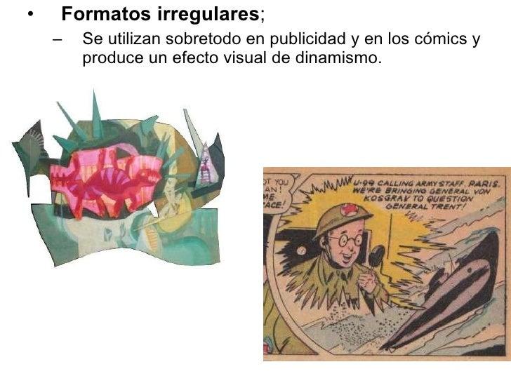 <ul><li>Formatos irregulares ; </li></ul><ul><ul><li>Se utilizan sobretodo en publicidad y en los cómics y produce un efec...