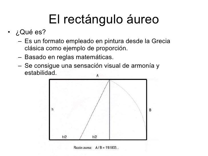 El rectángulo áureo <ul><li>¿Qué es? </li></ul><ul><ul><li>Es un formato empleado en pintura desde la Grecia clásica como ...
