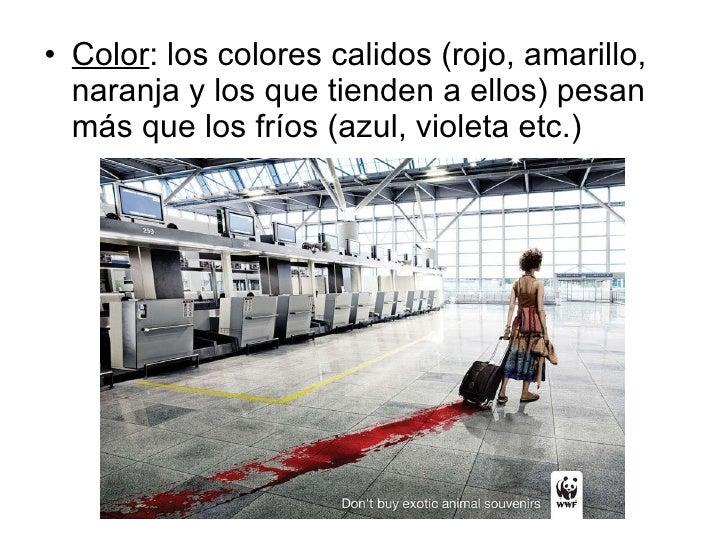 <ul><li>Color : los colores calidos (rojo, amarillo, naranja y los que tienden a ellos) pesan más que los fríos (azul, vio...