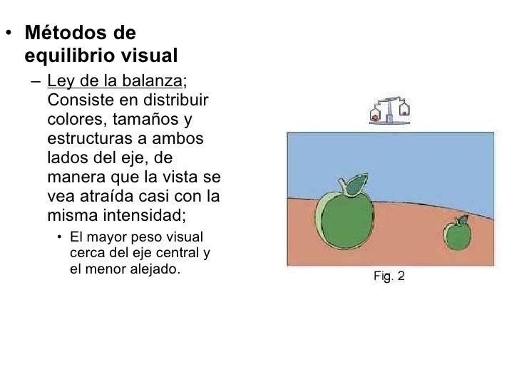 <ul><li>Métodos de equilibrio visual </li></ul><ul><ul><li>Ley de la balanza ; Consiste en distribuir colores, tamaños y e...