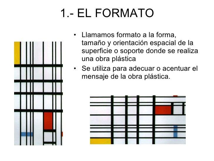 1.- EL FORMATO <ul><li>Llamamos formato a la forma, tamaño y orientación espacial de la superficie o soporte donde se real...