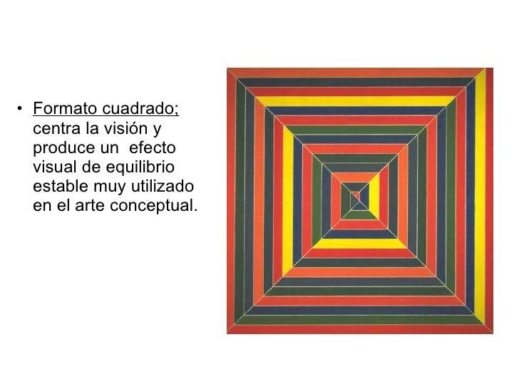 <ul><ul><li>Formato cuadrado;  centra la visión y produce un  efecto visual de equilibrio estable muy utilizado en el arte...