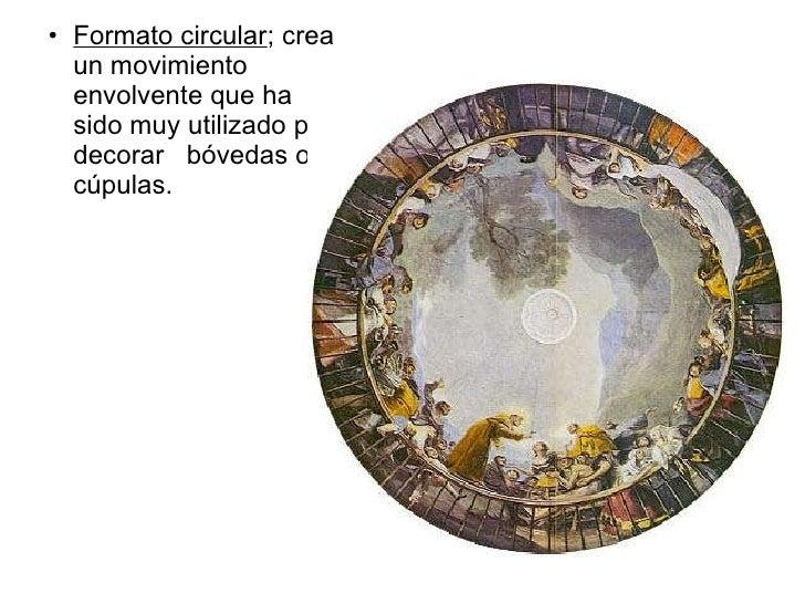 <ul><ul><li>Formato circular ; crea un movimiento envolvente que ha sido muy utilizado para decorar  bóvedas o cúpulas. </...