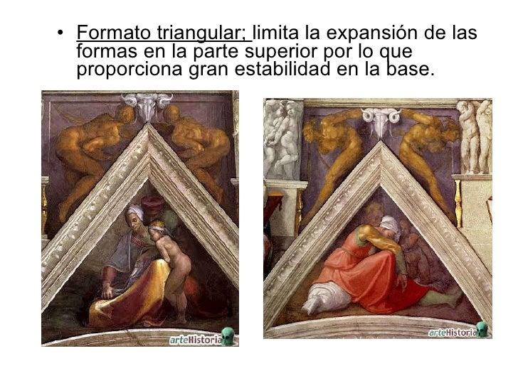 <ul><li>Formato triangular;  limita la expansión de las formas en la parte superior por lo que proporciona gran estabilida...
