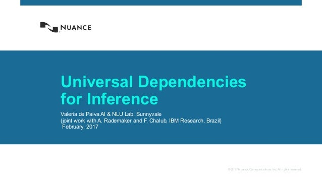 © 2017 Nuance Communications, Inc. All rights reserved. Universal Dependencies for Inference Valeria de Paiva AI & NLU Lab...