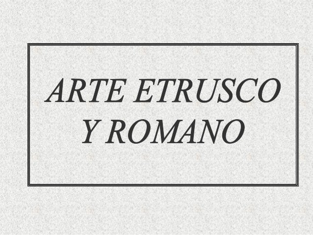 ETRURIA à reino en el norte de la P.Itálica. Dominaron Roma hasta el 509 a.C. à expulsión del último rey etrusco Tarquin...