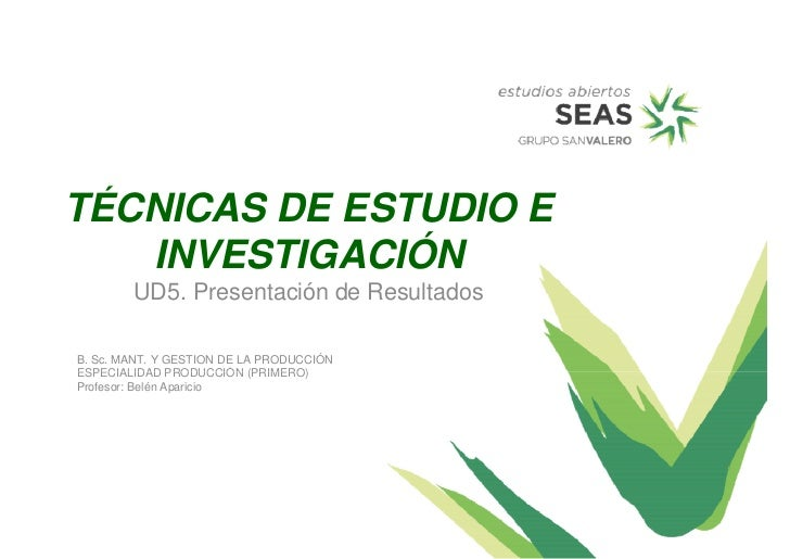 TÉCNICAS DE ESTUDIO E   INVESTIGACIÓN        UD5. Presentación de ResultadosB. Sc. MANT. Y GESTION DE LA PRODUCCIÓNESPECIA...