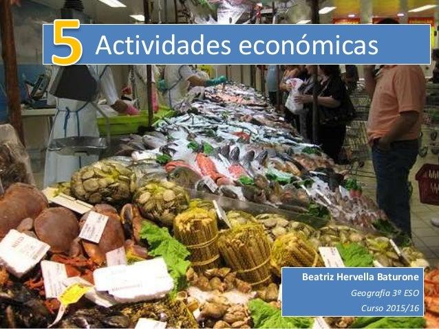 Actividades económicas Beatriz Hervella Baturone Geografía 3º ESO Curso 2015/16