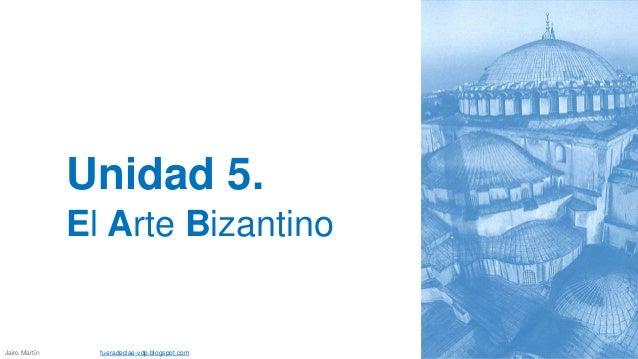 Unidad 5. El Arte Bizantino Jairo Martín fueradeclae-vdp.blogspot.com