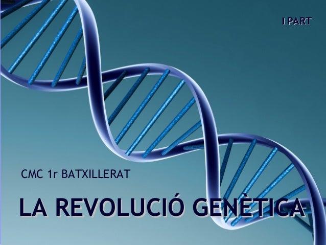 LA REVOLUCIÓ GENÈTICALA REVOLUCIÓ GENÈTICA CMC 1r BATXILLERAT II PARTPART