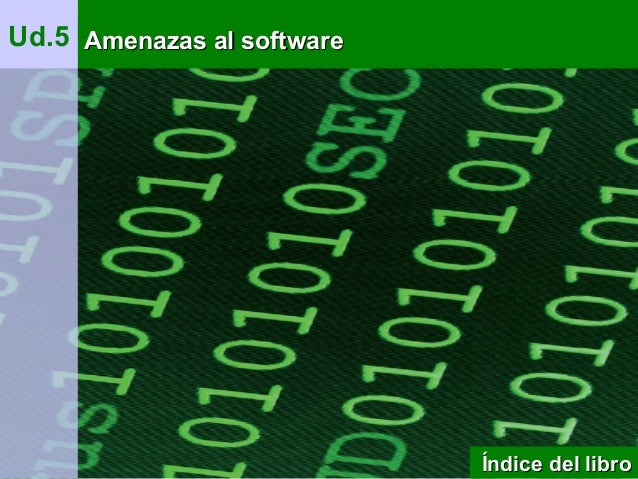1 Ud.5 Amenazas al softwareAmenazas al software Índice del libroÍndice del libro