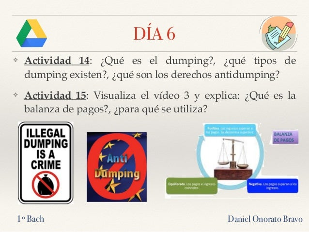 DÍA 6 ❖ Actividad 14: ¿Qué es el dumping?, ¿qué tipos de dumping existen?, ¿qué son los derechos antidumping? ❖ Actividad ...