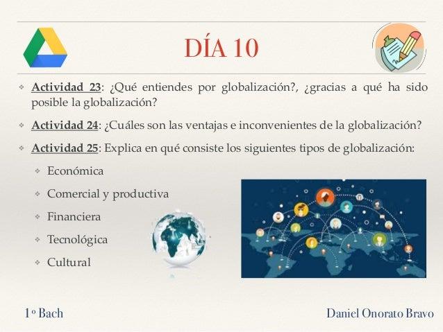 DÍA 10 ❖ Actividad 23: ¿Qué entiendes por globalización?, ¿gracias a qué ha sido posible la globalización? ❖ Actividad 24:...