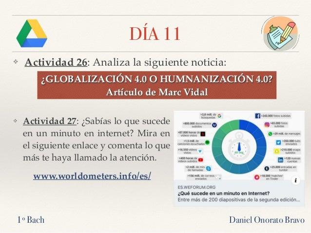 DÍA 11 ❖ Actividad 26: Analiza la siguiente noticia: Daniel Onorato Bravo1º Bach ¿GLOBALIZACIÓN 4.0 O HUMNANIZACIÓN 4.0? A...