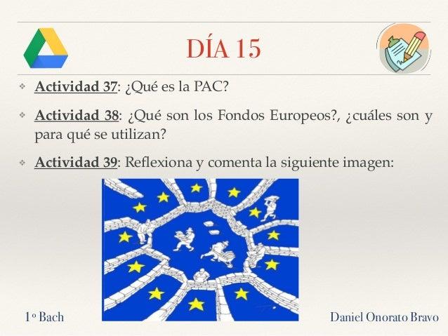 DÍA 15 ❖ Actividad 37: ¿Qué es la PAC? ❖ Actividad 38: ¿Qué son los Fondos Europeos?, ¿cuáles son y para qué se utilizan? ...