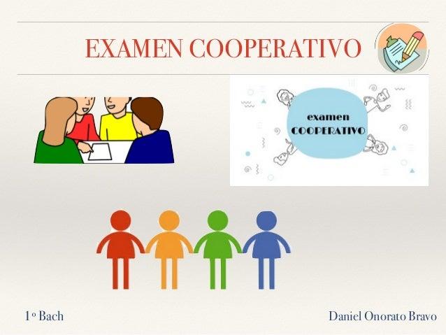 EXAMEN COOPERATIVO Daniel Onorato Bravo1º Bach