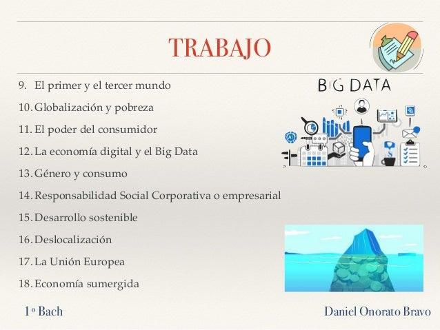 TRABAJO 9. El primer y el tercer mundo 10. Globalización y pobreza 11. El poder del consumidor 12. La economía digital y e...