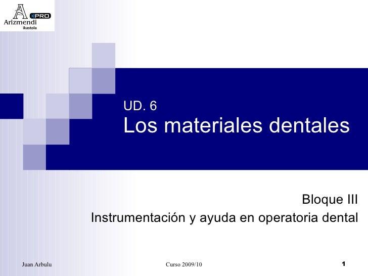 UD. 6 Los materiales dentales Bloque III Instrumentación y ayuda en operatoria dental