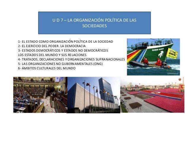U D 7 – LA ORGANIZACIÓN POLÍTICA DE LAS SOCIEDADES 1- EL ESTADO COMO ORGANIZACIÓN POLÍTICA DE LA SOCIEDAD 2- EL EJERCICIO ...