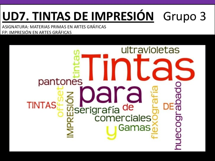 UD7. TINTAS DE IMPRESIÓN   Grupo 3asignatura: Materias primas en artes gráficas FP: IMPRESIÓN EN ARTES GRÁFICAS<br />