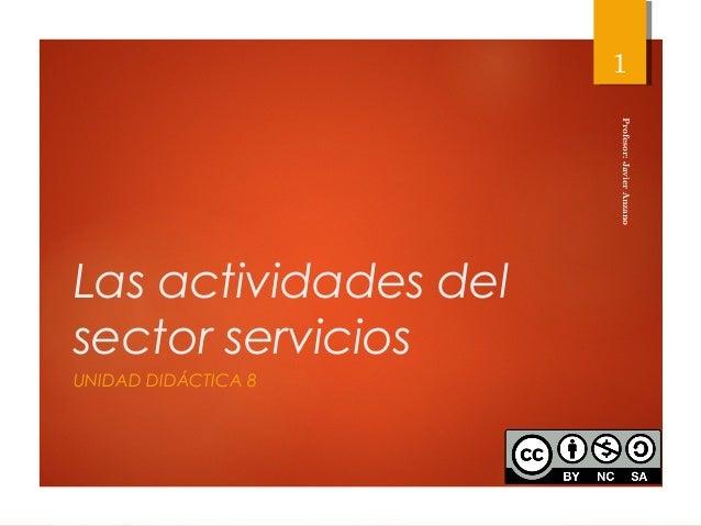 Las actividades del sector servicios UNIDAD DIDÁCTICA 8 Profesor:JavierAnzano 1